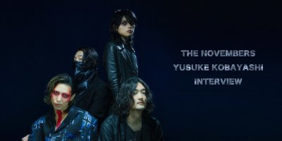 INTERVIEW / YUSUKE KOBAYASHI(THE NOVEMBERS)INTERVIEW