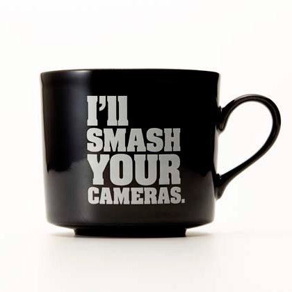 I'll smash your cameras